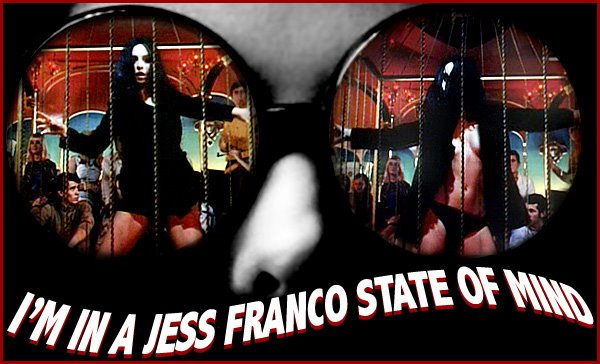 I'm In a Jesse Franco State Of Mind